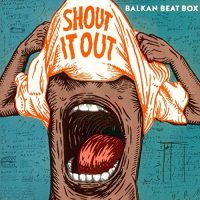 BALKAN BEAT BOX SHOUT IT OUT LP