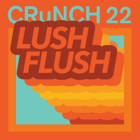 CRUNCH 22 LUSH FLUSH LP