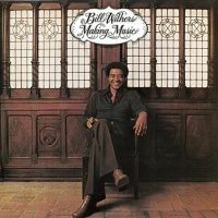 BILL WITHERS MAKING MUSIC