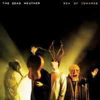 DEAD WEATHER SEA OF COWARDS