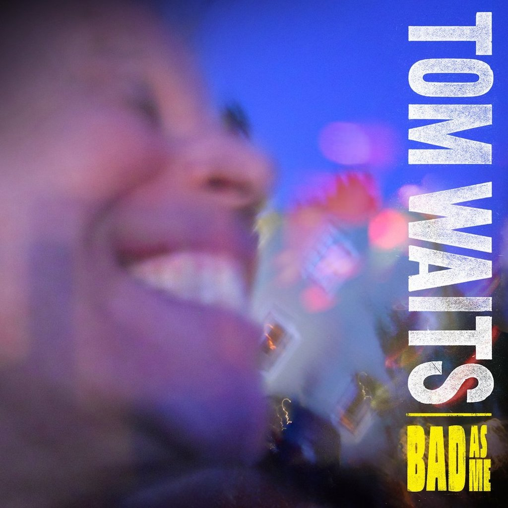 TOM WAITS BAD AS