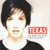 TEXAS - SAY WHAT YOU WANT - THE COLLECTION
