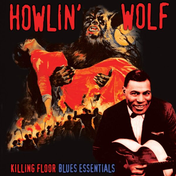 HOWLIN' WOLF - KILLING FLOOR - BLUES ESSENTIALS