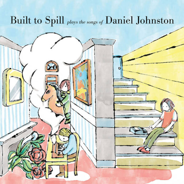 Built to Spill – Built To Spill Plays The Songs Of Daniel Johnston