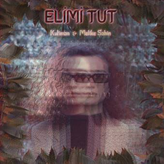 KUTIMAN Featuring Melike Şahin ELIMI TUT (HOLD MY HAND)