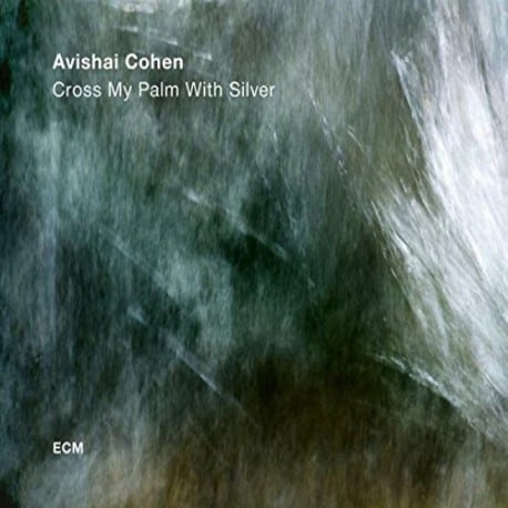 Avishai Cohen Quartet - Cross My Palm With Silver