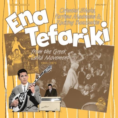 ENA TEFARIKI – ORIENTAL SHAKE, FARFISA MADNESS & ROCKING BOUZOUKIS FROM THE GREEK LAIKA MOVEMENT (1961-1973)